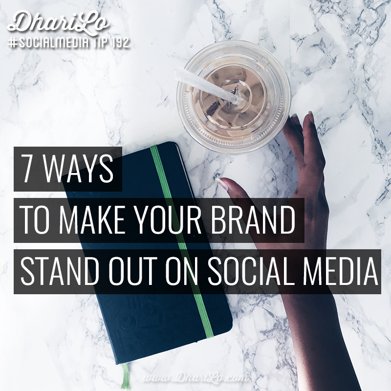 7 Ways To Make Your Brand Stand Out On Social Media
